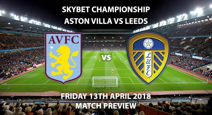 Aston Villa vs Leeds United Friday 13thApril 2018 Sky Bet Championship, Villa Park. Live on Sky Sports Football – Kick-Off: 19:45 GMT.