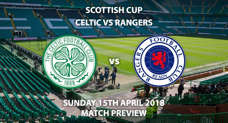 Celtic vs Rangers. Betting Match Preview, Sunday 15th April 2018. Scottish Cup Semi-Final, Celtic Park. Live on Sky Sports Football – Kick-Off: 14:30 GMT.