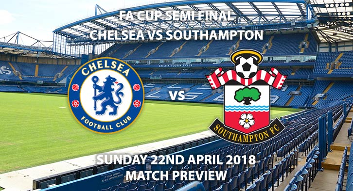 Chelsea vs Southampton. Betting Match Preview - Sunday 22nd April 2018.FA Cup, Semi-Final, Wembley Stadium. Live on BT Sports – Kick-Off: 15:00