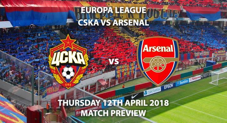 CSKA Moscow vs Arseanl. Betting Match Preview, Thursday 12thApril 2018, UEFA Europa League, Quarter-Final, Second Leg, VEB Arena. Live on BT Sport 2 – Kick-Off: 20:05 GMT.