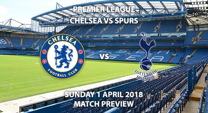 Chelsea vs Tottenham Hotspur. Betting Match Preview, Sunday 1stApril 2018, FA Premier League, Stamford Bridge. Live on Sky Sports Football – Kick-Off: 16:00.