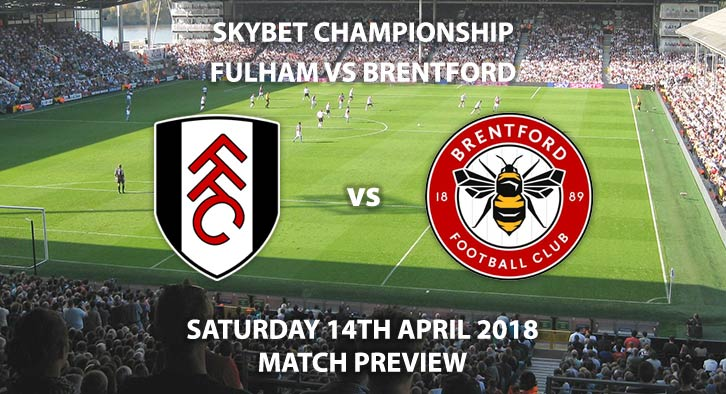 Fulham vs Brentford. Betting Match Preview, Saturday 14th April 2018, Sky Bet Championship, Craven Cottage. Live on Sky Sports Football - 17:30.