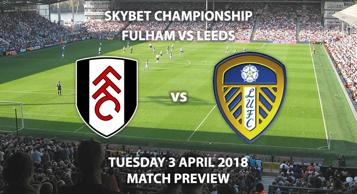 Fulham vs Leeds United. Betting Match Preview, Tuesday 3rdApril 2018, Sky Bet Championship, Craven Cottage. Live on Sky Sports Football – Kick-Off: 19:45 GMT.