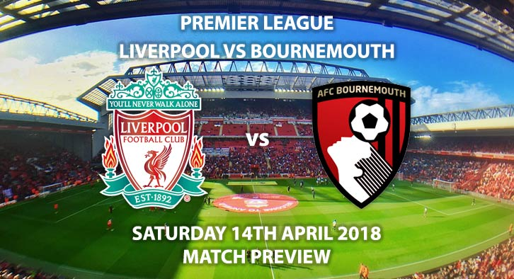 Liverpool vs Bournemouth. Betting Match Preview, Saturday 14th April, 5:30pm, FA Premier League, Anfield. Live on BT Sport 1 – Kick-Off: 17:30 GMT.