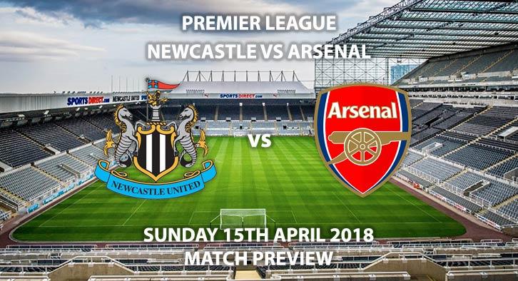 Newcastle United vs Arsenal. Betting Match Preview, Sunday 15thApril 2018, FA Premier League, St James Park. Live on Sky Sports Premier League – Kick-Off: 13:30