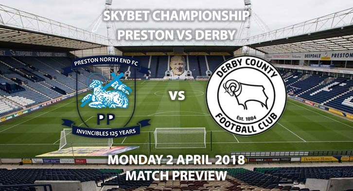 Preston vs Derby County. Betting Match Preview, Monday 2nd April 2018, Sky Bet Championship, Deepdale. Live on Sky Sports Football – Kick-Off: 12:45 GMT.