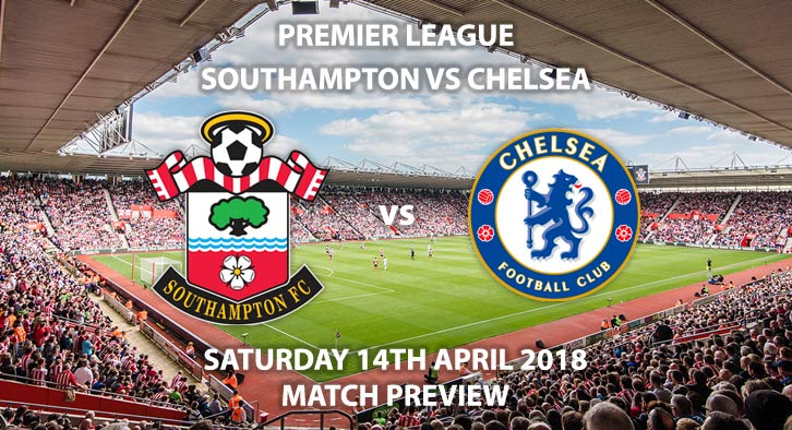 Southampton vs Chelsea. Betting Match Preview, Saturday 14thApril 2018, FA Premier League, St Mary's Stadium. Sky Sports Main Event – Kick-Off: 12:30 GMT.