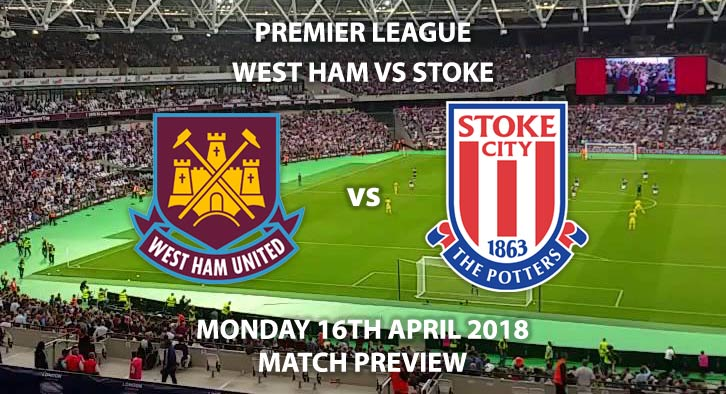 West Ham United vs Stoke City. Betting Match Preview, Monday 16th April 2018 - FA Premier League, London Stadium. Live on Sky Sports Football – Kick-Off: 20:00.