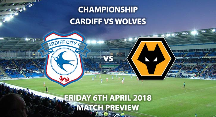 Cardiff City vs Wolverhampton Wanderers. Betting Match Preview, Friday 6thApril 2018, Sky Bet Championship, Cardiff City Stadium. Live on Sky Sports Football – Kick-Off: 19:45.