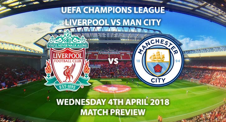 Liverpool vs Manchester City. Betting Match Preview, Wednesday 4th March 2018, UEFA Champions League, Quarter-Final, First Leg, Anfield. Live on BT Sport – Kick-Off: 19:45.
