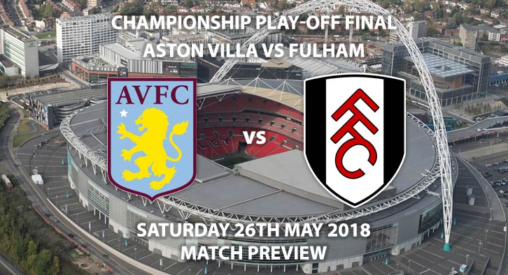 Aston Villa vs Fulham, Saturday 26th May 2018, The Championship Play-Off Final,  Wembley Stadium. Live on Sky Sports Football – Kick-Off: 17:00.
