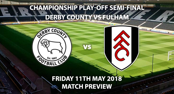 Match Betting Preview - Derby County vs Fulham. Friday 11th May 2018, Sky Bet Championship, Play Off Semi-Final, 1st Leg, Pride Park. Live on Sky Sports Football – Kick-Off: 19:45.