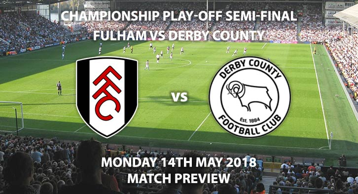 Match Betting Preview - Fulham vs Derby County. Monday 14th May 2018, Sky Bet Championship, Play Off Semi-Final, 2nd Leg, Craven Cottage. Live on Sky Sports Football – Kick-Off: 19:45.