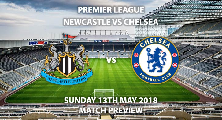 Match Betting Preview - Newcastle United vs Chelsea, Sunday 13th May 2018, FA Premier League, St James Park. Live on Sky Sports Premier League – Kick-Off: 15:00.