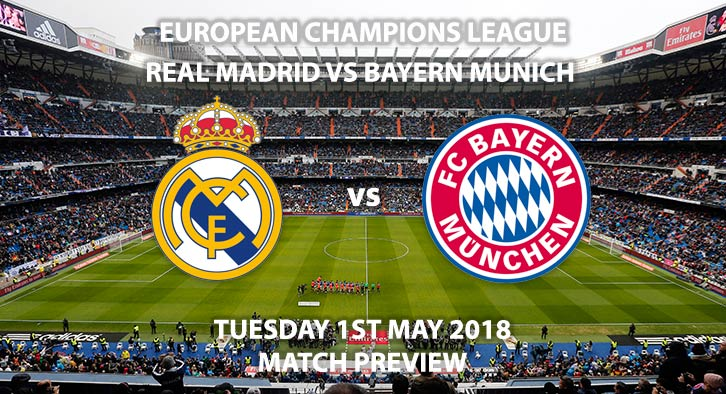 Real Madrid vs Bayern Munich. Match Betting Preview, Tuesday 1st May 2018, UEFA Champions League, Quarter-Final, First Leg, Santiago Bernabéu Stadium. Live on BT Sport – Kick-Off: 19:45.
