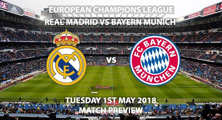 Real Madrid vs Bayern Munich. Match Betting Preview, Tuesday 1stMay 2018, UEFA Champions League, Quarter-Final, First Leg, Santiago Bernabéu Stadium. Live on BT Sport – Kick-Off: 19:45.