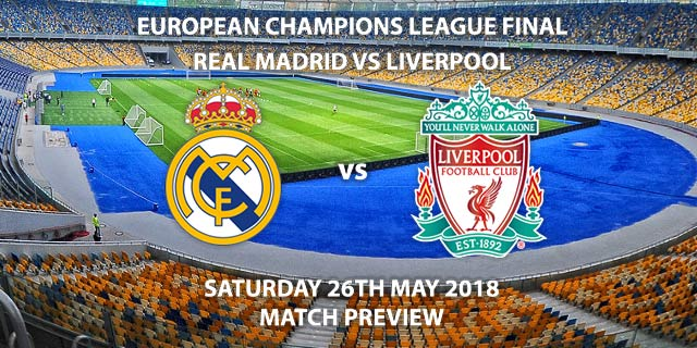 Real Madrid vs Liverpool. Saturday 26th May 2018, UEFA Champions League 2018 Final, Olympic Stadium, Kiev, Ukraine. Live on BT Sports 1 – Kick-Off: 19:45.