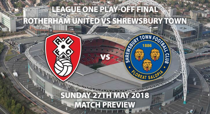 Rotherham vs Shrewsbury, Sunday 27th May 2018, League One Play-Off Final,  Wembley Stadium. Live on Sky Sports Football – Kick-Off: 15:00.