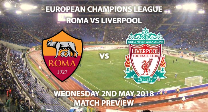 Roma vs Liverpool. Match Betting Preview, Wednesday 2ndMay 2018, UEFA Champions League, Semi-Final, Second Leg,Stadio Olimpico. Live on BT Sport – Kick-Off: 19:45.