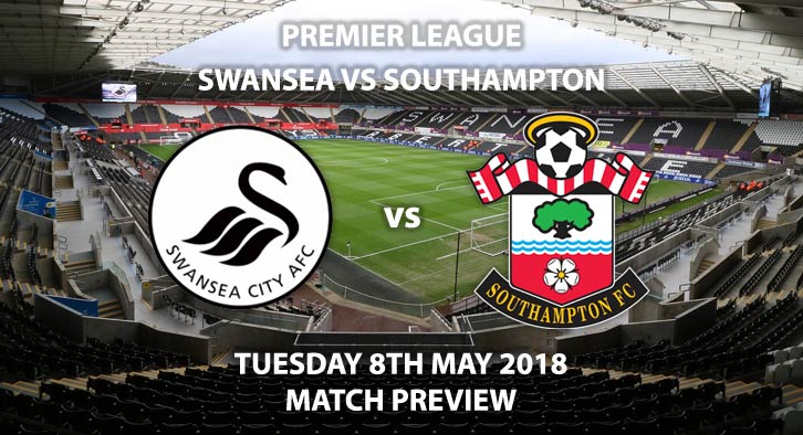 Swansea City vs Southampton Match Beting Preview. Tuesday 8thMay 2018, FA Premier League, Liberty Stadium. Live on Sky Sports PremierLeague – Kick-Off: 19:45.