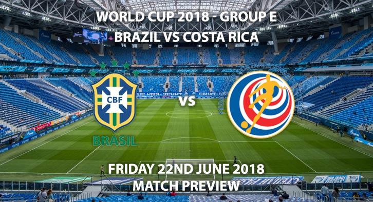 Brazil vs Costa Rica - Match Betting Preview. Friday 22ndJune 2018, FIFA World Cup 2018, Group E,Saint Petersburg Stadium,St. Petersburg. Live on ITV 1 – Kick-Off: 13:00 GMT.