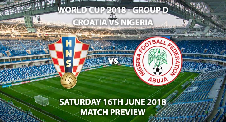 Croatia vs Nigeria. Match Betting Preview, Saturday 16thJune 2018. FIFA World Cup 2018, Group D,Kaliningrad Stadium,Kaliningrad. Live on ITV 1 – Kick-Off: 20:00 GMT.