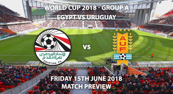 Egypt vs Uruguay - Betting Match Preview - FIFA World Cup 2018, Group A, Ekaterinburg Arena, Ekaterinburg Friday 15th June 2018. Live on BBC 1 – Kick-Off: 13:00.