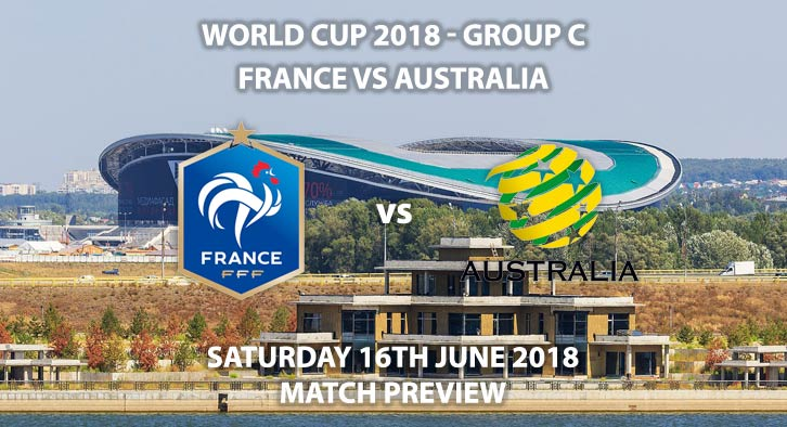 France vs Australia - Match Betting Preview. Saturday 16th June 2018, FIFA World Cup 2018, Group C,  Kazan Arena, Kazan. Live on BBC 1 – Kick-Off: 11:00 GMT.