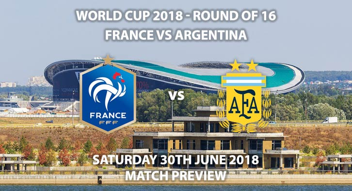 France vs Argentina - Match Betting Preview. Saturday 30th June 2018, FIFA World Cup 2018, Round of 16, Kazan Stadium, Kazan. Live on BBC 1 – Kick-Off: 15:00 GMT.