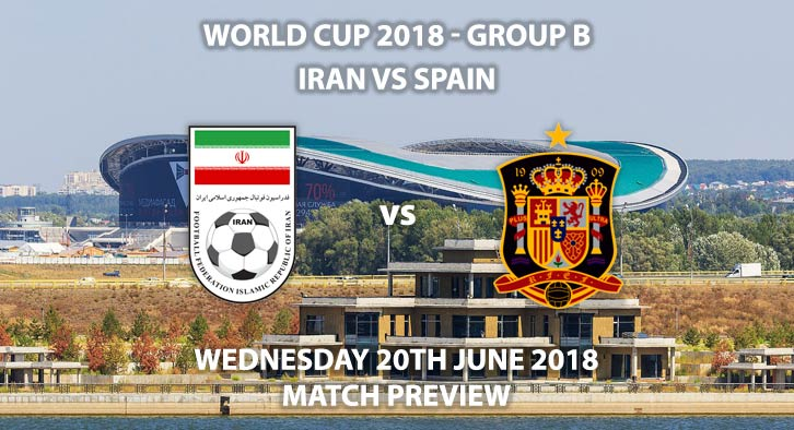 Iran vs Spain - Match Betting Preview. Wednesday 20th June 2018, FIFA World Cup 2018, Group B, Kazan Arena, Kazan. Live on ITV 1 – Kick-Off: 19:00 GMT.