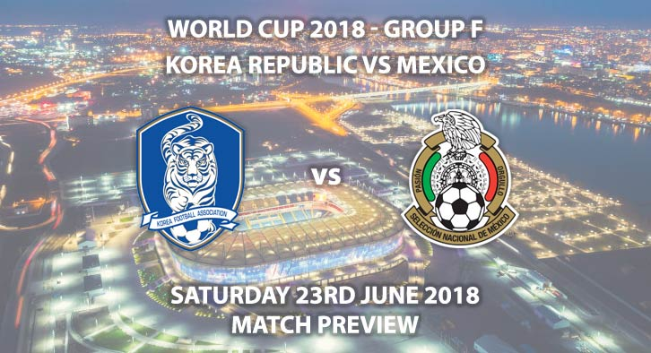 Korea Republic vs Mexico - Match Betting Preview. Saturday 23rd June 2018, FIFA World Cup 2018, Group F, Rostov Arena, Rostov-On-Don. Live on ITV 1 – Kick-Off: 16:00 GMT.
