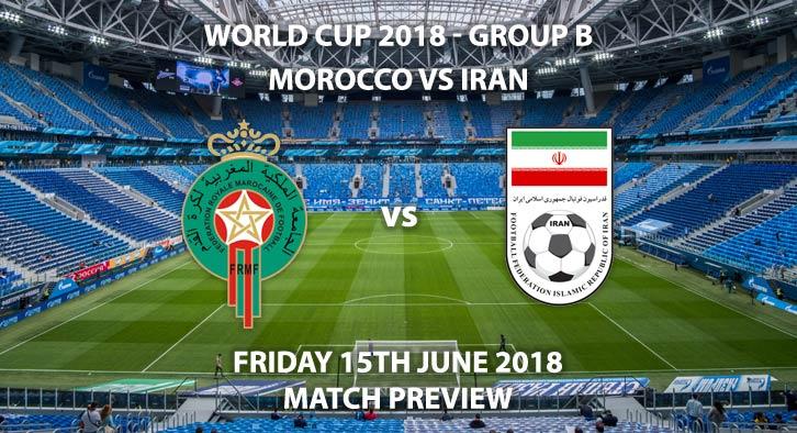 Morocco vs Iran. Match Betting Preview - Friday 15thJune 2018, FIFA World Cup 2018, Group B, Saint Petersburg Stadium,St. Petersburg, Live on BBC 1 – Kick-Off: 16:00