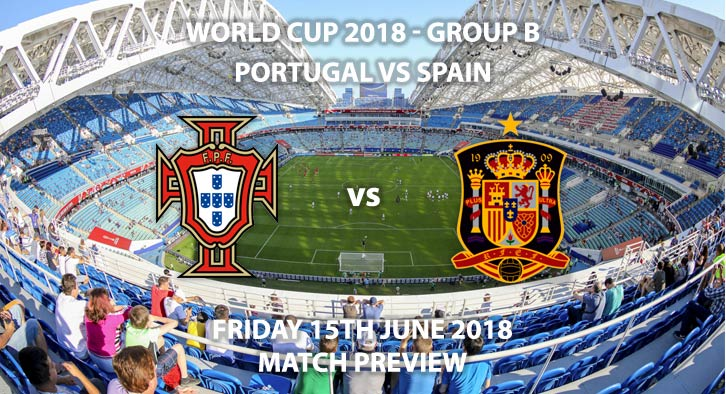 Portugal vs Spain. Match Betting Preview - Friday 15th June 2018, FIFA World Cup 2018, Group B, Fisht Stadium, Sochi. Live on BBC 1 – Kick-Off: 19:00.