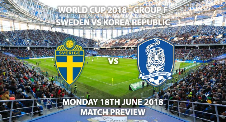 Sweden vs Korea Republic. Match Betting Preview, Monday 18th June 2018. FIFA World Cup 2018, Group F, Nizhny Novgorod Stadium, Nizhny Novgorod. Live on ITV 1 – Kick-Off: 13:00 GMT.