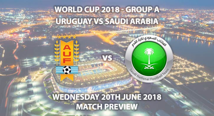 Uruguay vs Saudi Arabia. Match Betting Preview, Wednesday 20th June 2018, FIFA World Cup 2018, Group A, Rostov Arena, Rostov-On-Don. Live on BBC 1 – Kick-Off: 16:00.