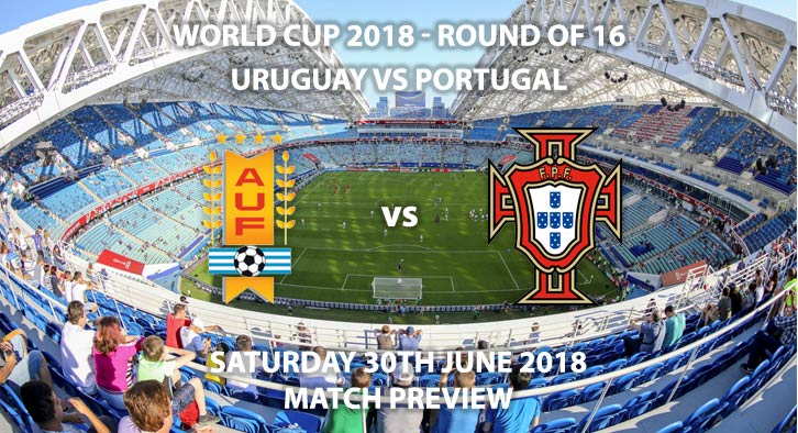 Uruguay vs Portugal - Match Betting Preview. Saturday 30th June 2018, FIFA World Cup 2018, Round of 16, Uruguay vs Portugal. Live on ITV 1 – Kick-Off: 19:00 GMT.