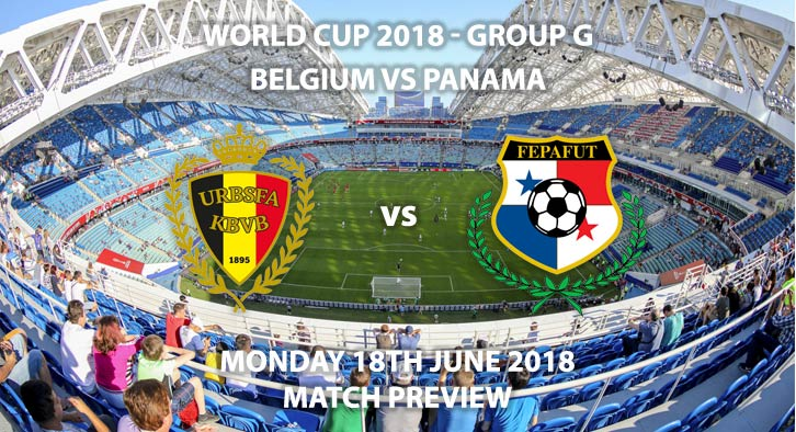 Belgium vs Panama. Match Betting Preview, Monday 18th June 2018. FIFA World Cup 2018, Group G, Fisht Stadium, Sochi. Live on BBC 1 – Kick-Off: 16:00 GMT.