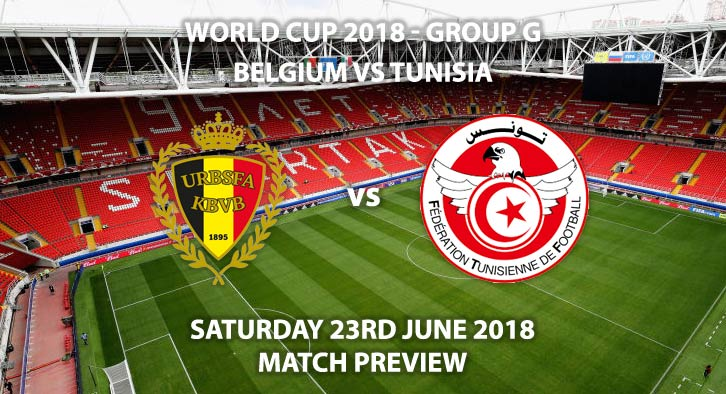 Belgium vs Tunisia - Match Betting Preview. Saturday 23rd June 2018, FIFA World Cup 2018, Group G, Spartak Stadium, Moscow. Live on BBC 1 – Kick-Off: 13:00 GMT.