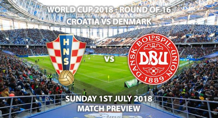 Croatia vs Denmark - Match Betting Preview. Sunday 1stJuly 2018, FIFA World Cup 2018, Round of 16, Nizhny Novgorod Stadium,Nizhny Novgorod. Live on ITV 1 – Kick-Off: 19:00 GMT.