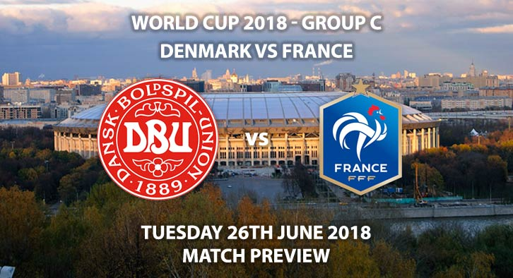 Denmark vs France - Match Betting Preview. Tuesday 26thJune 2018, FIFA World Cup 2018, Group C,Luzhniki Stadium,Moscow. Live on ITV – Kick-Off: 15:00 GMT.