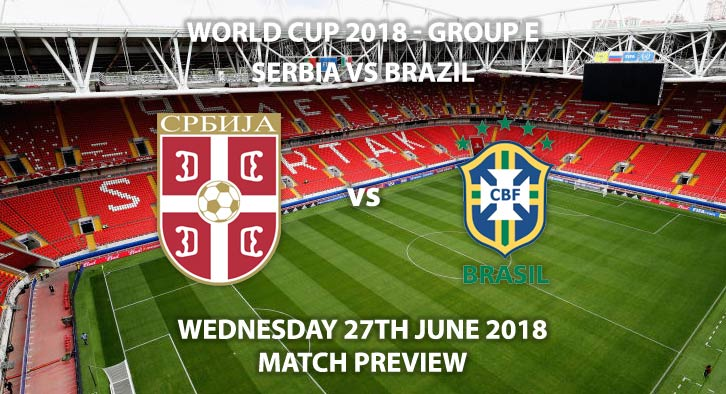 Serbia vs Brazil - Match Betting Preview. Wednesday 27th June 2018, FIFA World Cup 2018, Group E, Spartak Stadium, Moscow. Live on ITV 1 – Kick-Off: 19:00 GMT.