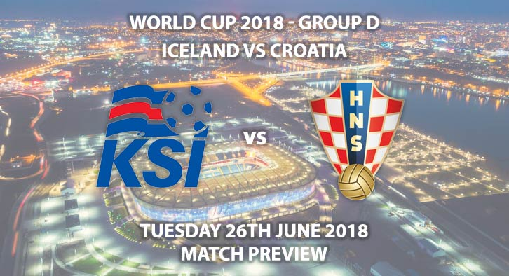 Iceland vs Croatia - Match Betting Preview. Tuesday 26th June 2018, FIFA World Cup 2018, Group D, Rostov Arena, Rostov-On-Don. Live on BBC 1 – Kick-Off: 19:00 GMT.