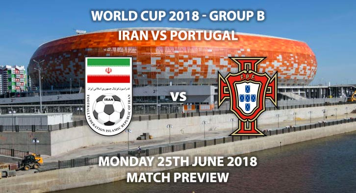 Iran vs Portugal - Match Betting Preview. Monday 25th June 2018, FIFA World Cup 2018, Group B, Mordovia Arena, Saransk. Live on BBC 4 – Kick-Off: 19:00 GMT.