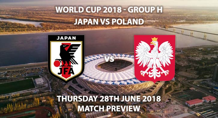 Japan vs Poland - Match Betting Preview. Thursday 28th June 2018, FIFA World Cup 2018, Group H, Volgograd Arena, Volgograd. Live on BBC 2 – Kick-Off: 15:00 GMT.