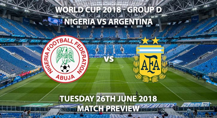 Nigeria vs Argentina - Match Betting Preview. Tuesday 26th June 2018, FIFA World Cup 2018, Group D, Saint Petersburg Stadium St. Petersburg. Live on BBC 1 – Kick-Off: 19:00 GMT.