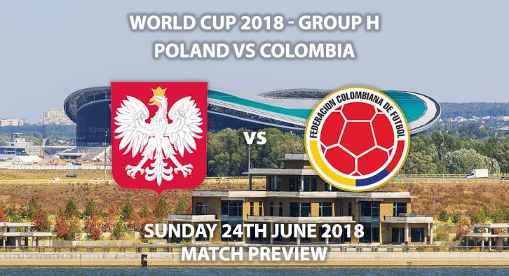 Poland vs Colombia - Match Betting Preview. Sunday 24thJune 2018, FIFA World Cup 2018, Group H,Kazan Arena,Kazan. Live on ITV 1 – Kick-Off: 19:00 GMT.
