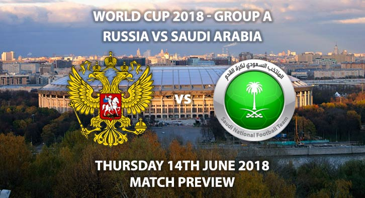 Russia vs Saudi Arabia - Betting Match Preview - FIFA World Cup 2018, Group A, Luzhniki Stadium, Moscow, Thursday 14th June 2018. Live on ITV 1 – Kick-Off: 16:00.