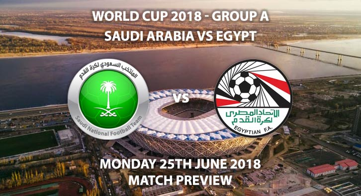 Saudi Arabia vs Egypt - Match Betting Preview. Monday 25th June 2018, FIFA World Cup 2018, Group A, Volgograd Arena, Volgograd. Live on ITV 4 – Kick-Off: 15:00 GMT.