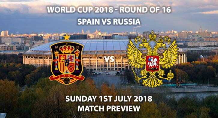 Spain vs Russia - Match Betting Preview. Sunday 1st July 2018, FIFA World Cup 2018, Round of 16, Luzhniki Stadium, Moscow. Live on BBC 1 – Kick-Off: 15:00 GMT.