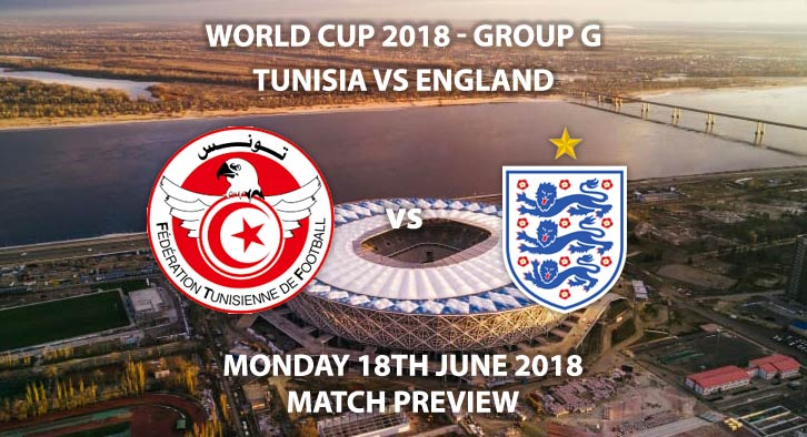 Tunisia vs England, Tunisia, England, Match Betting Preview, Monday 18th June 2018. FIFA World Cup 2018, Group G, Volgograd Arena, Volgograd. Live on BBC 1 – Kick-Off: 19:00 GMT
